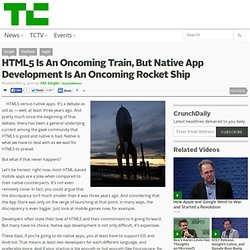 HTML5 Is An Oncoming Train, But Native App Development Is An Oncoming Rocket Ship