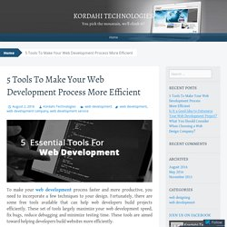 5 Tools To Make Your Web Development Process More Efficient