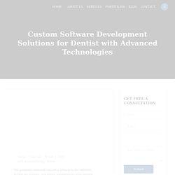 Custom Software Development Solutions for Dentist with Advanced Technologies - Nextbrain Canada