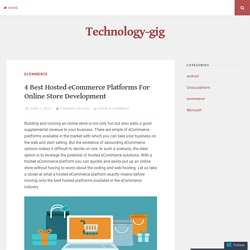 4 Best Hosted eCommerce Platforms For Online Store Development – Technology-gig