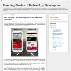 Trending Stories of Mobile App Development: How Google's AMP Technology would benefit Mobile publishers?
