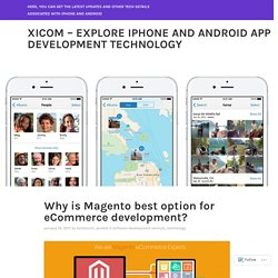 Why is Magento best option for eCommerce development? – Xicom – Explore iPhone and Android App Development Technology