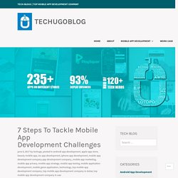 7 Steps To Tackle Mobile App Development Challenges – TechugoBlog