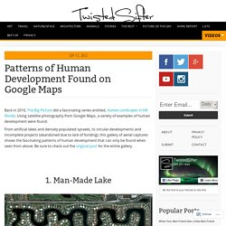 Patterns of Human Development Found on Google Maps «TwistedSifter