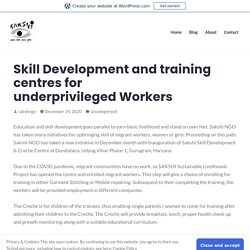 Skill Development and training centres for underprivileged Workers
