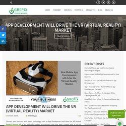 APP DEVELOPMENT WILL DRIVE THE VR (VIRTUAL REALITY) MARKET