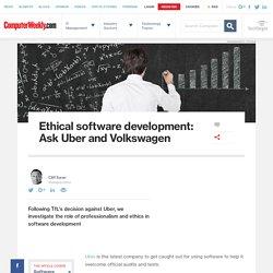 Ethical software development: Ask Uber and Volkswagen