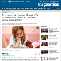Developmental Language Disorder: The most common childhood condition you've never heard of