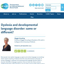 Dyslexia and developmental language disorder: same or different? - ACAMH