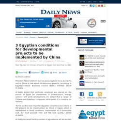 3 Egyptian conditions for developmental projects to be implemented by China