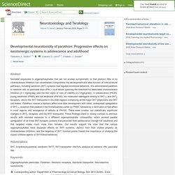 Neurotoxicology and Teratology Volume 31, Issue 1, January-February 2009, Developmental neurotoxicity of parathion: Progressive effects on serotonergic systems in adolescence and adulthood