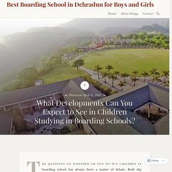 What Developments Can You Expect to See in Children Studying in Boarding Schools?