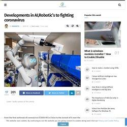 Developments in AI,Robotic's to fighting coronavirus