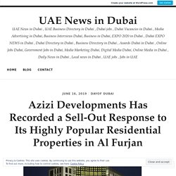 Azizi Developments Has Recorded a Sell-Out Response to Its Highly Popular Residential Properties in Al Furjan
