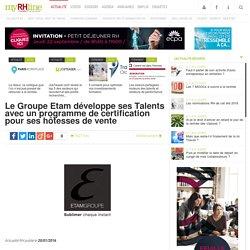 Le Groupe Etam développe ses Talents avec un programme de certification pour ses hôtesses de vente
