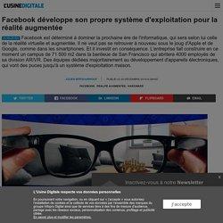 Facebook développe son propre système d'exploitation pour la réalité augmentée
