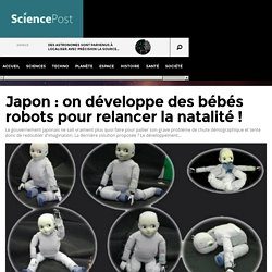 Japon : on développe des bébés robots pour relancer la natalité ! - SciencePost