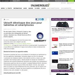 Ubisoft développe des jeux pour tablettes et smartphones
