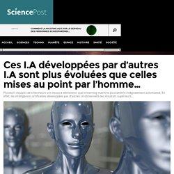 Ces I.A développées par d'autres I.A sont plus évoluées que celles mises au point par l'homme... - SciencePost