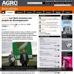 Aquitaine : Lur Berri annonce ses projets de développement - Actualités - Agrodistribution - Coopératives et négoces