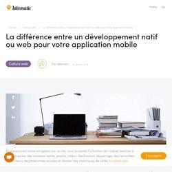 La différence entre un développement natif ou web pour votre application mobile