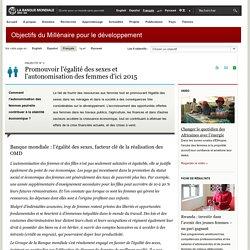 OMD - Banque mondiale - Objectifs du Millénaire pour le développement - Promouvoir l'égalité des sexes et l'autonomisation des femmes d'ici 2015