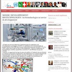 MONDE/ DEVELOPPEMENT/ BIOTECHNOLOGIES : les biotechnologies au service du développement