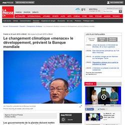 Le changement climatique «menace» le développement, prévient la Banque mondiale