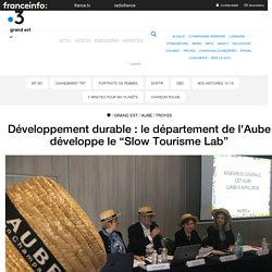 """Développement durable : le département de l'Aube développe le """"Slow Tourisme Lab"""" - France 3 Grand Est"""