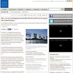 Rio + 20: Le développement durable doit être fondé sur le respect des droits humains
