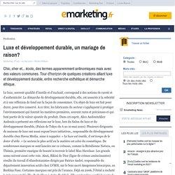 Luxe et développement durable, un mariage de raison? - Veille TENDANCE - Mode