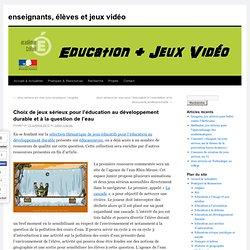 Choix de jeux sérieux pour l'éducation au développement durable et à la question de l'eau