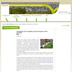Aménager avec le végétal, pour des espaces verts durables - Ministère de l'égalité des territoires et du logement et Ministère de l'écologie, du développement durable et de l'énergie - CERTU - site métier : environnement & urbanisme
