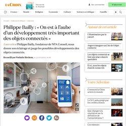 Philippe Bailly : «On est à l'aube d'un développement très important des objets connectés»