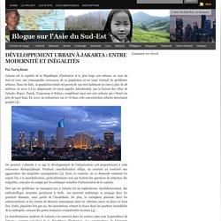 DÉVELOPPEMENT URBAIN À JAKARTA : ENTRE MODERNITÉ ET INÉGALITÉS/ Blogue sur l'Asie du Sud-Est