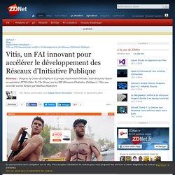 Vitis, un FAI innovant pour accélérer le développement des Réseaux d'Initiative Publique - ZDNet