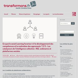 En quoi le social Learning favorise-t-il le développement des compétences et la motivation des apprenants ? 2/3 - Les catalyseurs de l'intelligence collective : RSE, webinaires et plateformes sociales - Transformons.fr