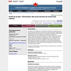 Profil de projet : Élimination des pires formes de travail des enfants (A032833004) – Banque de projets de développement international – Affaires étrangères, Commerce et Développement Canada (MAECD)