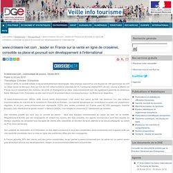 www.croisiere net.com , leader en France sur la vente en ligne de croisières, consolide sa place et poursuit son développement à linternational