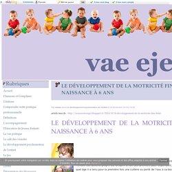 LE DÉVELOPPEMENT DE LA MOTRICITÉ FINE DE LA NAISSANCE À 6 ANS - vae eje