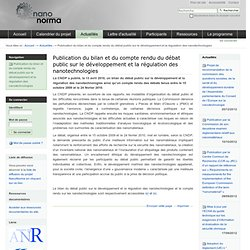 NANONORMA 05/05/10 Publication du bilan et du compte rendu du débat public sur le développement et la régulation des nanotechnol