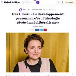 Eva Illouz : «Le développement personnel, c'est l'idéologie rêvée du néolibéralisme»