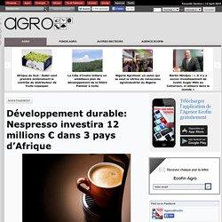 Développement durable: Nespresso investira 12 millions € dans 3 pays d'Afrique