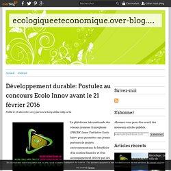 Développement durable: Postulez au concours Ecolo Innov avant le 21 février 2016 - ecologiqueeteconomique.over-blog.com