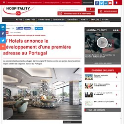W Hotels annonce le développement d'une première adresse au Portugal