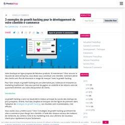 3 exemples de growth hacking pour le développement de votre clientèle e-commerce