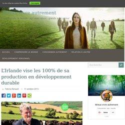 Développement durable : l'Irlande vise les 100% de sa production d'ici 2016