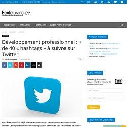 """Développement professionnel : + de 40 """"hashtags"""" à suivre sur Twitter"""