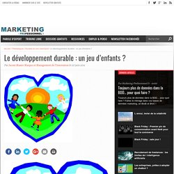 Le développement durable : un jeu d'enfants ? - Marketing Professionnel - Marketing professionnel – Le marketing pour les professionnels