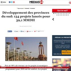 Développement des provinces du sud: 134 projets lancés pour 39,1 MMDH